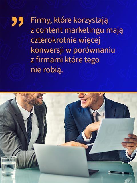 firmy, które korzystają z content marketingu mają czterokrotnie więcej konwersji w porównaniu z firmami które tego nie robią.